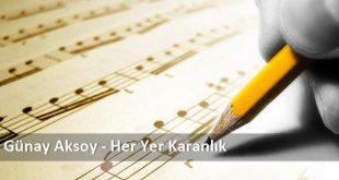دانلود آهنگ Günay Aksoy - Her Yer Karanlık